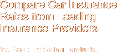 Compare Car Insurance Rates from Multiple Insurance Companies You Could Be Saving Hundreds...
